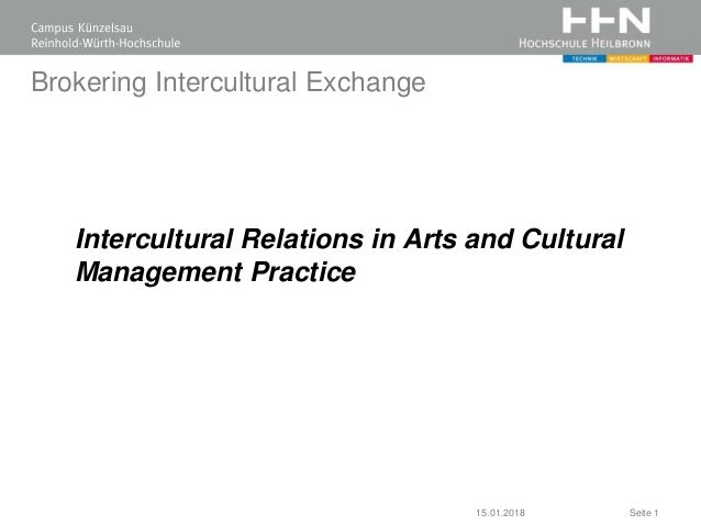Brokering Intercultural Exchange Intercultural Relations in Arts and Cultural Management Practice 15.01.2018 Seite 1