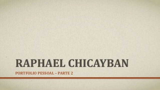RAPHAEL CHICAYBAN  PORTFOLIO PESSOAL – PARTE 2