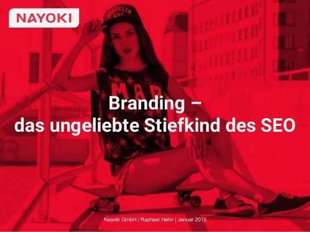 Branding – das ungeliebte Stiefkind des SEO Nayoki GmbH | Raphael Hahn | Januar 2015