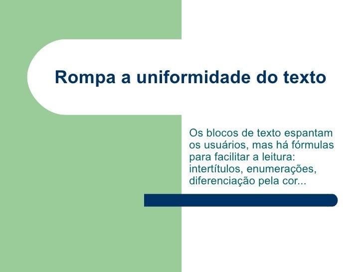 Rompa a uniformidade do texto              Os blocos de texto espantam              os usuários, mas há fórmulas          ...