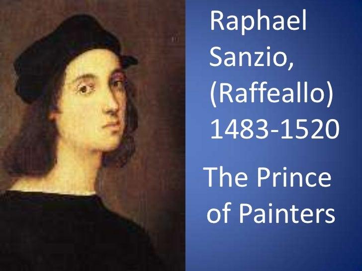 Raphael<br />Sanzio, (Raffeallo)<br />1483-1520<br />The Prince <br />of Painters<br />