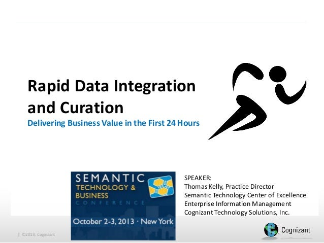 Rapid Data Integration and Curation Delivering Business Value in the First 24 Hours  SPEAKER: Thomas Kelly, Practice Direc...