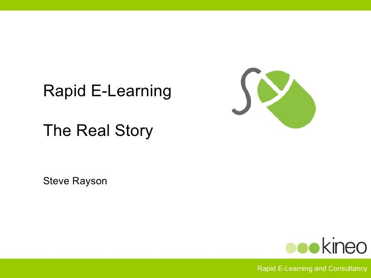 Rapid E-Learning The Real Story Steve Rayson