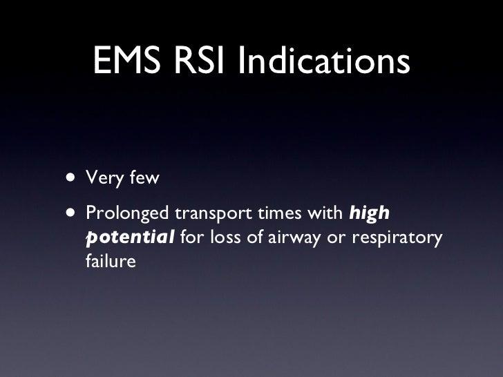 EMS RSI Indications <ul><li>Very few </li></ul><ul><li>Prolonged transport times with  high potential  for loss of airway ...