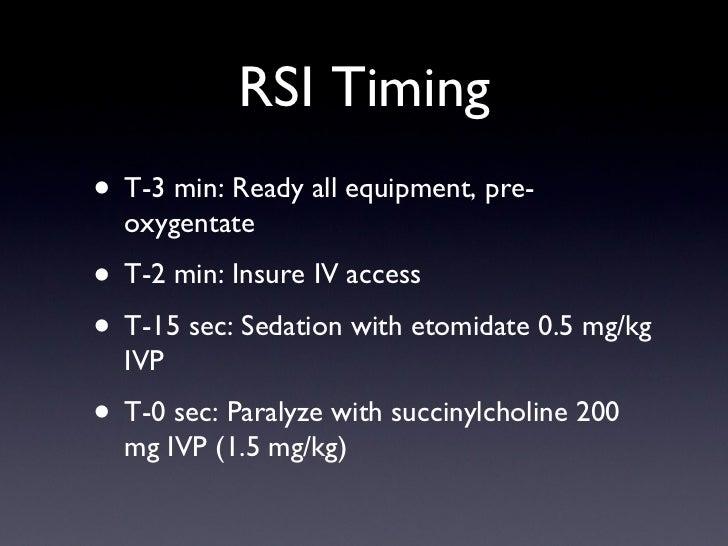 RSI Timing <ul><li>T-3 min: Ready all equipment, pre-oxygentate </li></ul><ul><li>T-2 min: Insure IV access </li></ul><ul>...
