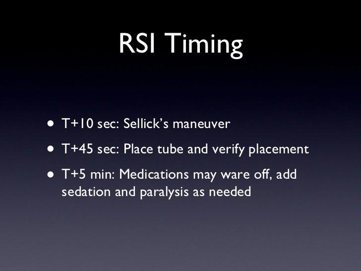 RSI Timing <ul><li>T+10 sec: Sellick's maneuver </li></ul><ul><li>T+45 sec: Place tube and verify placement </li></ul><ul>...