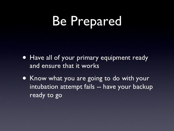 Be Prepared <ul><li>Have all of your primary equipment ready and ensure that it works </li></ul><ul><li>Know what you are ...