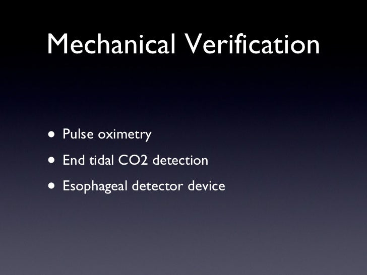 Mechanical Verification <ul><li>Pulse oximetry </li></ul><ul><li>End tidal CO2 detection </li></ul><ul><li>Esophageal dete...