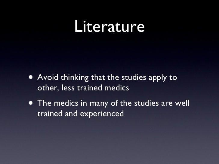 Literature <ul><li>Avoid thinking that the studies apply to other, less trained medics </li></ul><ul><li>The medics in man...
