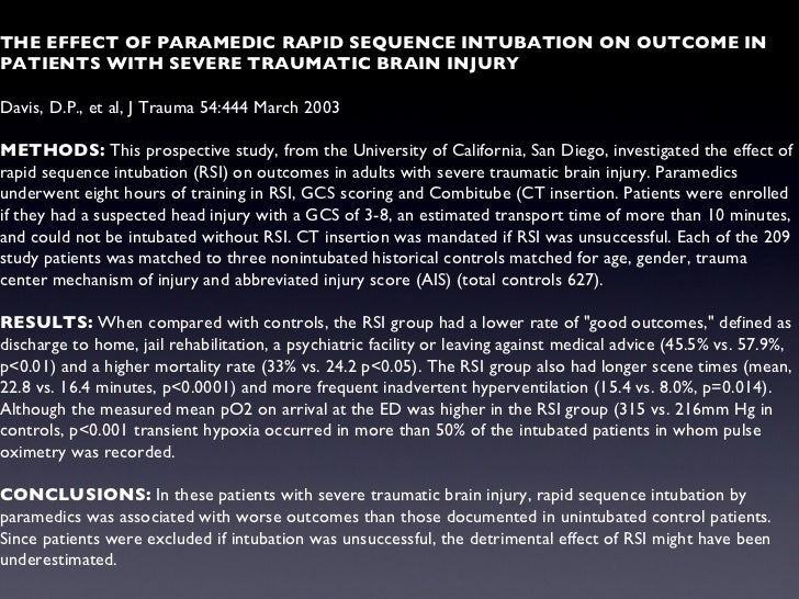 THE EFFECT OF PARAMEDIC RAPID SEQUENCE INTUBATION ON OUTCOME IN PATIENTS WITH SEVERE TRAUMATIC BRAIN INJURY Davis, D.P., e...