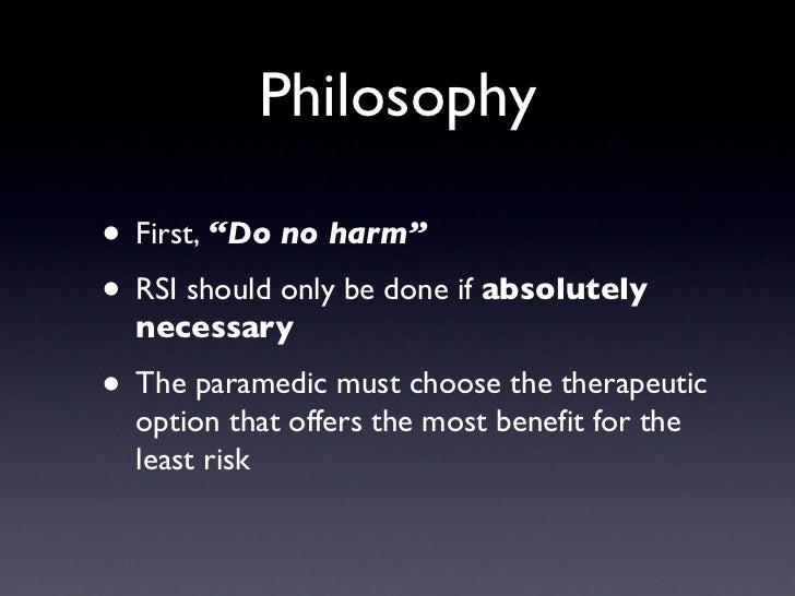 "Philosophy <ul><li>First,  ""Do no harm"" </li></ul><ul><li>RSI should only be done if  absolutely necessary </li></ul><ul><..."
