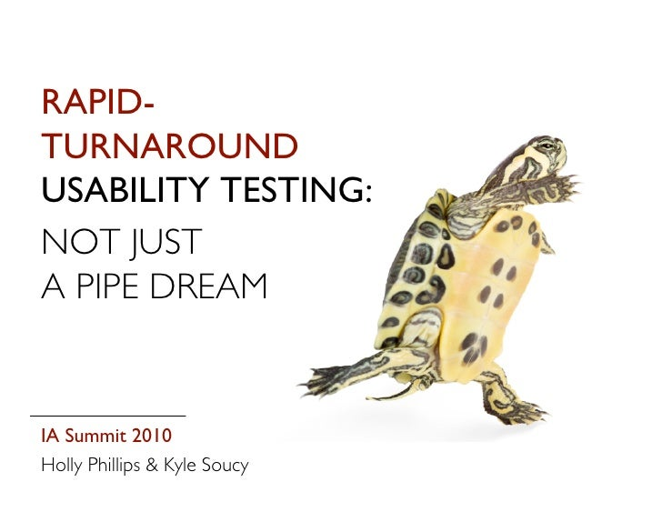 RAPID- TURNAROUND USABILITY TESTING: NOT JUST A PIPE DREAM   IA Summit 2010 Holly Phillips & Kyle Soucy