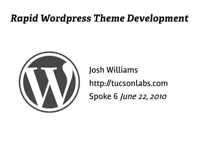 Rapid Wordpress Theme Development                   Josh Williams               http://tucsonlabs.com               Spoke ...