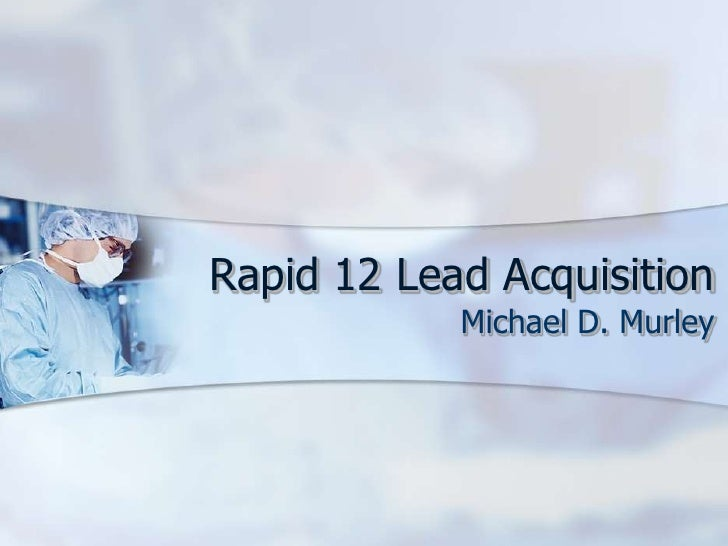 Rapid 12 Lead Acquisition<br />Michael D. Murley<br />