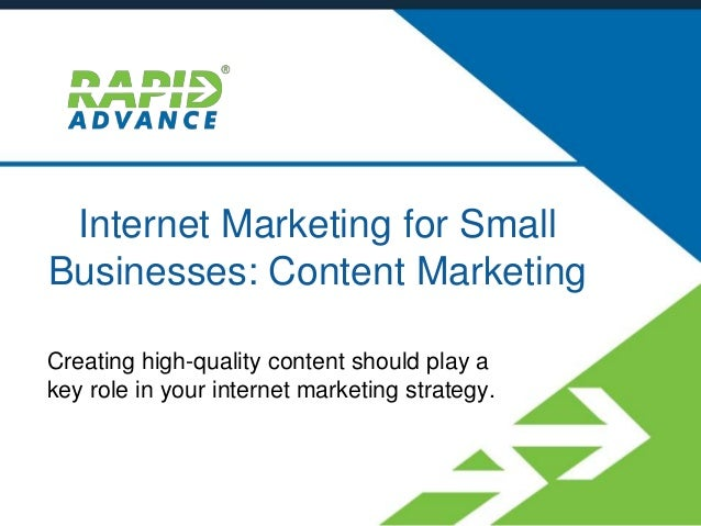 Internet Marketing for Small Businesses: Content Marketing Creating high-quality content should play a key role in your in...