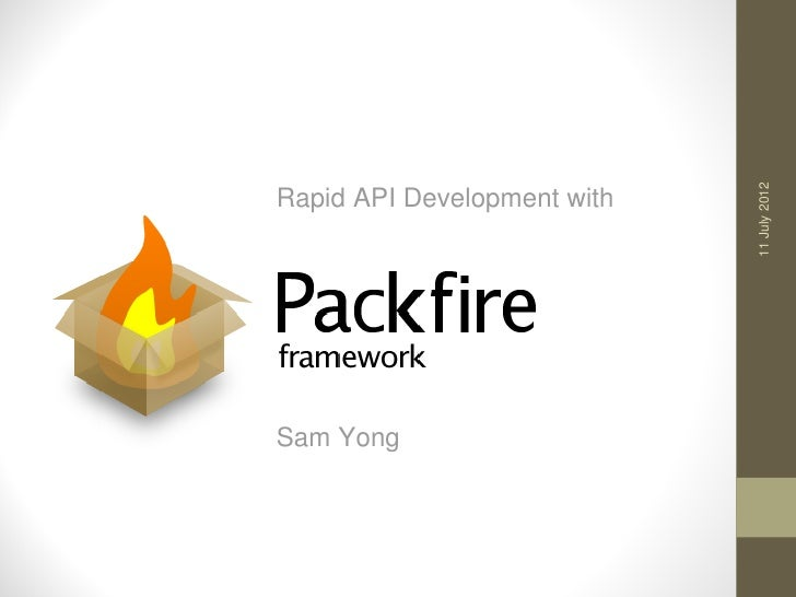 11 July 2012Rapid API Development withSam Yong