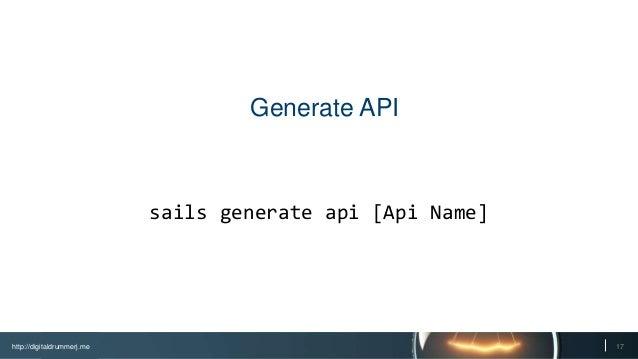 http://digitaldrummerj.me 17 Generate API sails generate api [Api Name]