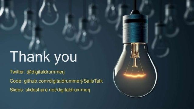 http://digitaldrummerj.me Twitter: @digitaldrummerj Code: github.com/digitaldrummerj/SailsTalk Slides: slideshare.net/digi...