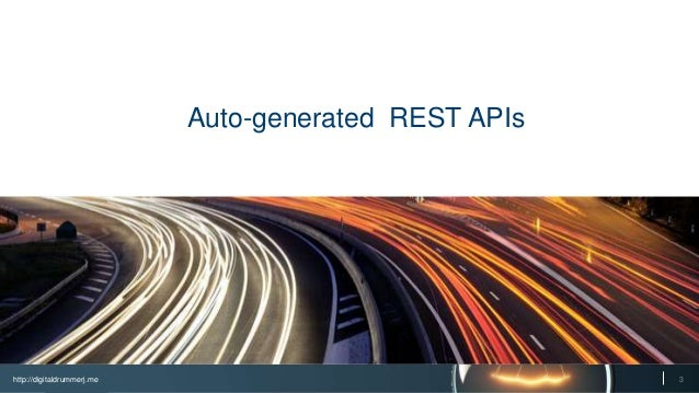 http://digitaldrummerj.me 3 Auto-generated REST APIs