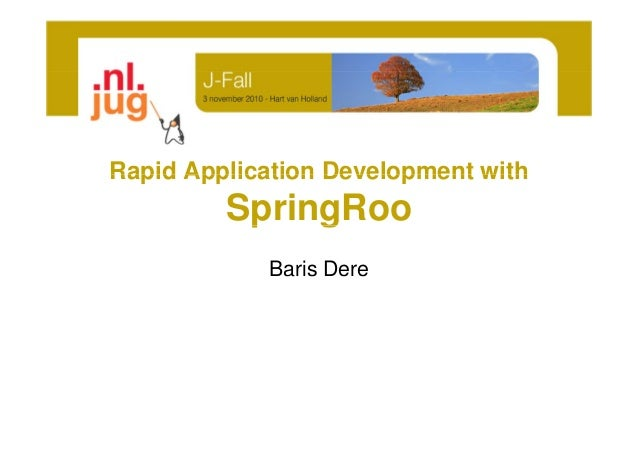 Rapid Application Development withRapid Application Development with SpringRoop g Baris Dere