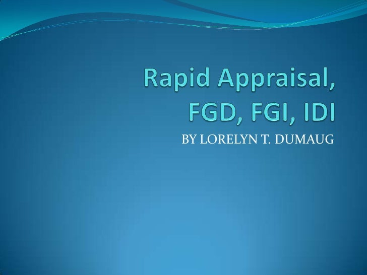 Rapid Appraisal,FGD, FGI, IDI<br />BY LORELYN T. DUMAUG<br />