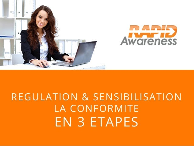 REGULATION & SENSIBILISATION LA CONFORMITE EN 3 ETAPES
