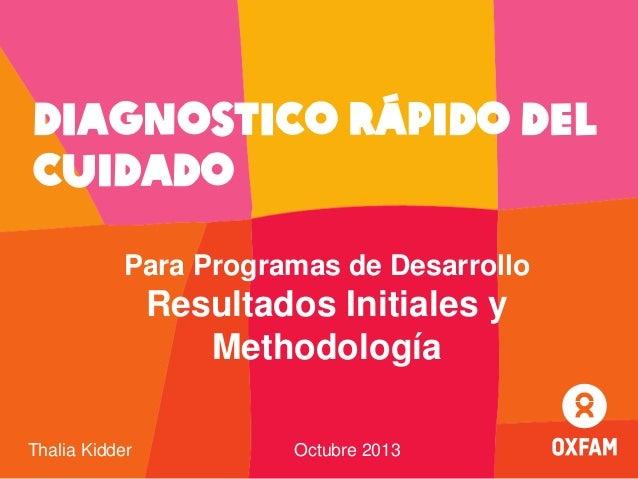 Diagnostico Rápido del Cuidado Para Programas de Desarrollo  Resultados Initiales y Methodología Thalia Kidder  Octubre 20...
