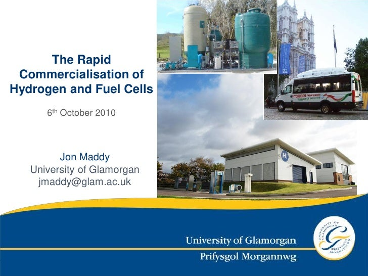 The Rapid  Commercialisation of Hydrogen and Fuel Cells       6th October 2010             Jon Maddy    University of Glam...