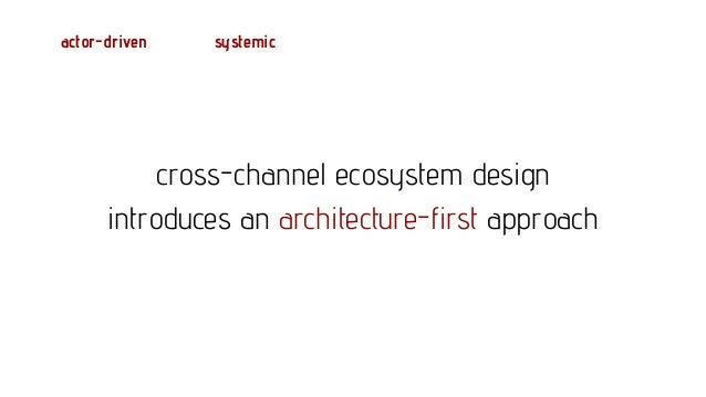 but one to approach very pragmatically actor-driven systemic architecture-first focus on experience
