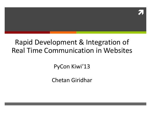   Rapid Development & Integration of  Real Time Communication in Websites  PyCon Kiwi'13  Chetan Giridhar
