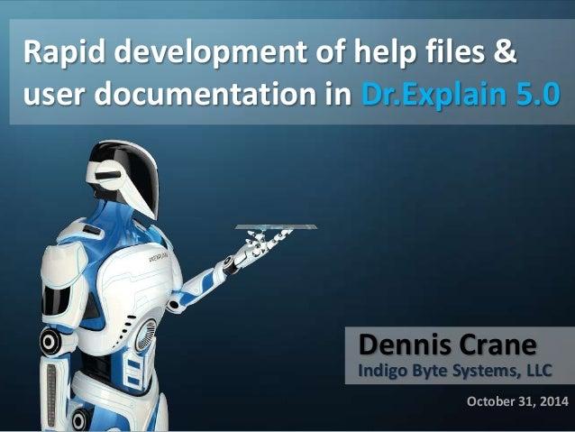 Rapid development of help files &  user documentation in Dr.Explain 5.0  Dennis Crane  Indigo Byte Systems, LLC  October 3...