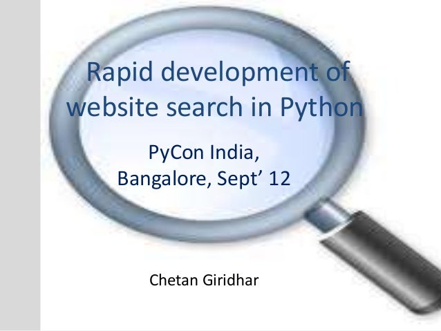 Rapid development of  website search in Python  PyCon India,  Bangalore, Sept' 12  Chetan Giridhar