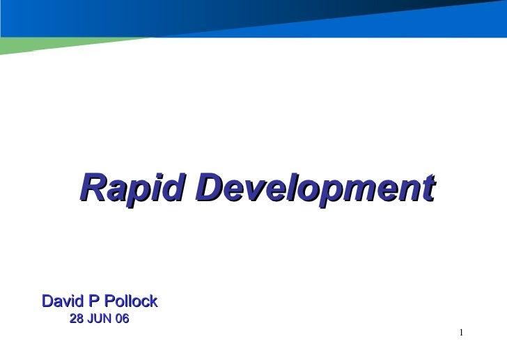 Rapid Development David P Pollock 28 JUN 06