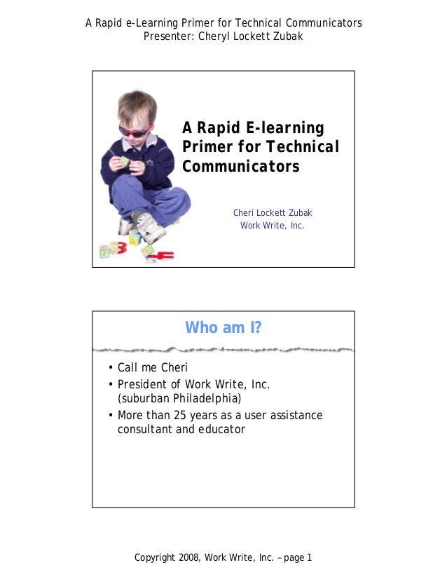 A Rapid e-Learning Primer for Technical CommunicatorsPresenter: Cheryl Lockett ZubakCopyright 2008, Work Write, Inc. – pag...