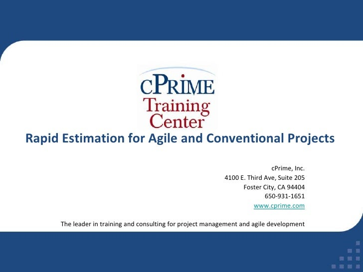 Rapid Estimation for Agile and Conventional Projects<br />cPrime, Inc.<br />4100 E. Third Ave, Suite 205<br />Foster City,...