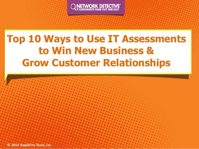 © 2014 RapidFire Tools, Inc.  Top 10 Ways to Use IT Assessments to Win New Business & Grow Customer Relationships