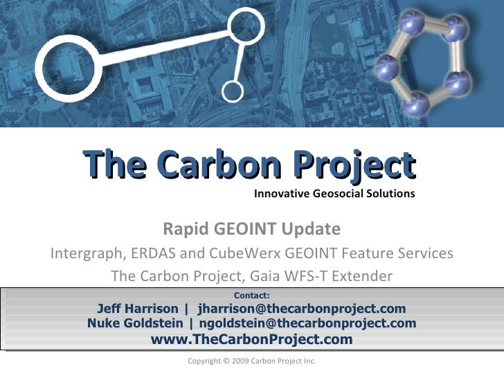 Rapid GEOINT Update Intergraph, ERDAS and CubeWerx GEOINT Feature Services The Carbon Project, Gaia WFS-T Extender Contact...
