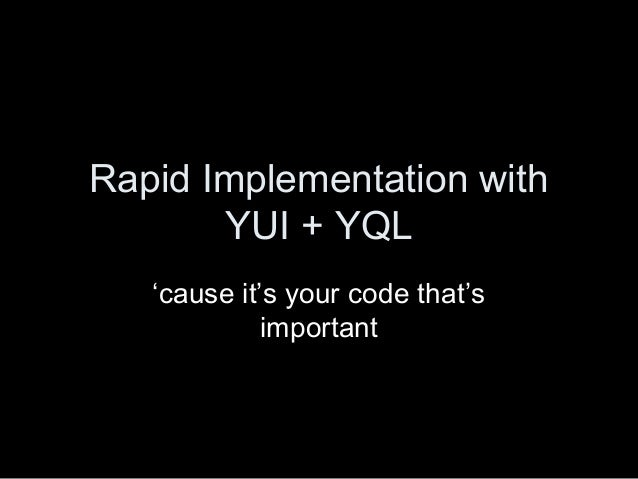 Rapid Implementation with YUI + YQL 'cause it's your code that's important
