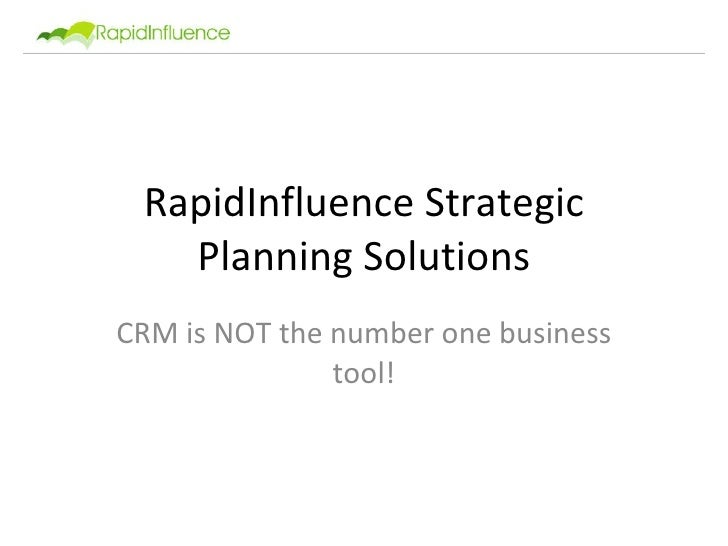 RapidInfluence Strategic Planning Solutions CRM is NOT the number one business                tool!