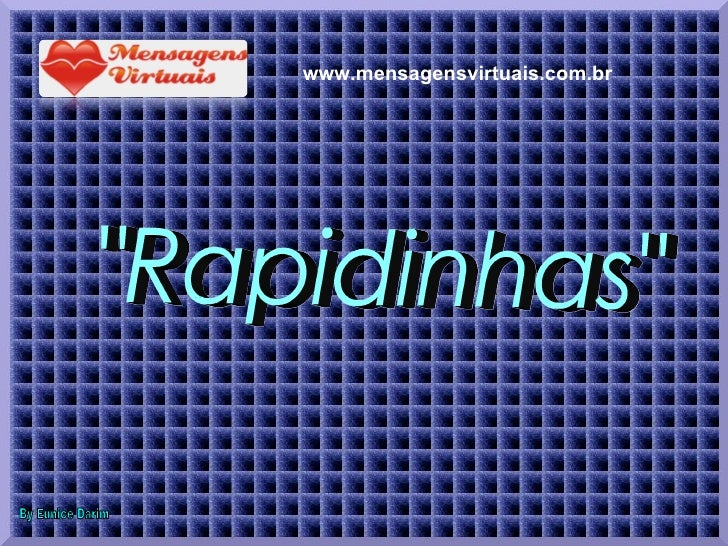 """""""Rapidinhas"""" By Eunice Darim www.mensagensvirtuais.com.br"""