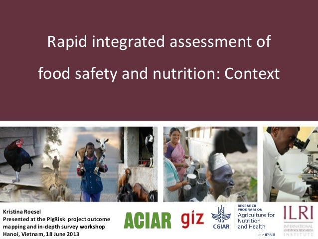 Rapid integrated assessment of food safety and nutrition: Context  Kristina Roesel Presented at the PigRisk project outcom...