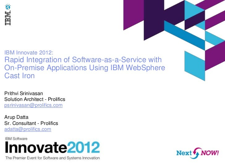 IBM Innovate 2012:Rapid Integration of Software-as-a-Service withOn-Premise Applications Using IBM WebSphereCast IronPrith...