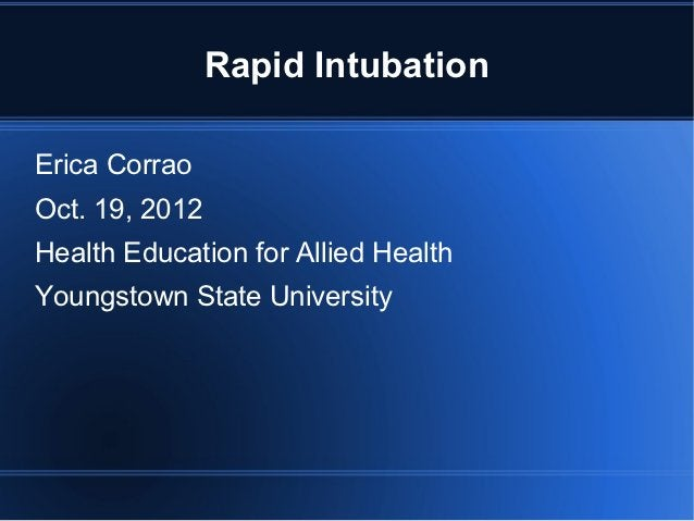 Rapid IntubationErica CorraoOct. 19, 2012Health Education for Allied HealthYoungstown State University