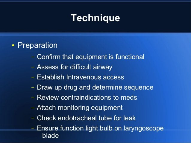 Technique●   Preparation       –   Confirm that equipment is functional       –   Assess for difficult airway       –   Es...