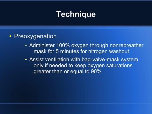 Technique●   Preoxygenation       –   Administer 100% oxygen through nonrebreather            mask for 5 minutes for nitro...