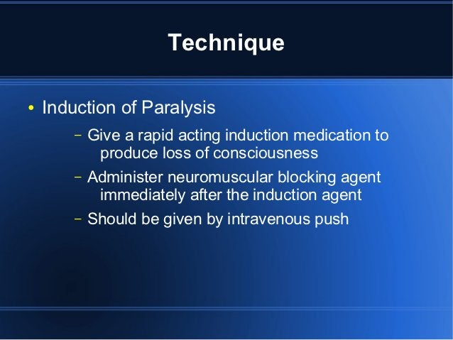 Technique●   Induction of Paralysis        –   Give a rapid acting induction medication to             produce loss of con...