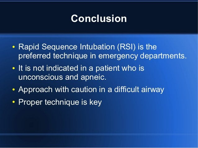 Conclusion●   Rapid Sequence Intubation (RSI) is the    preferred technique in emergency departments.●   It is not indicat...