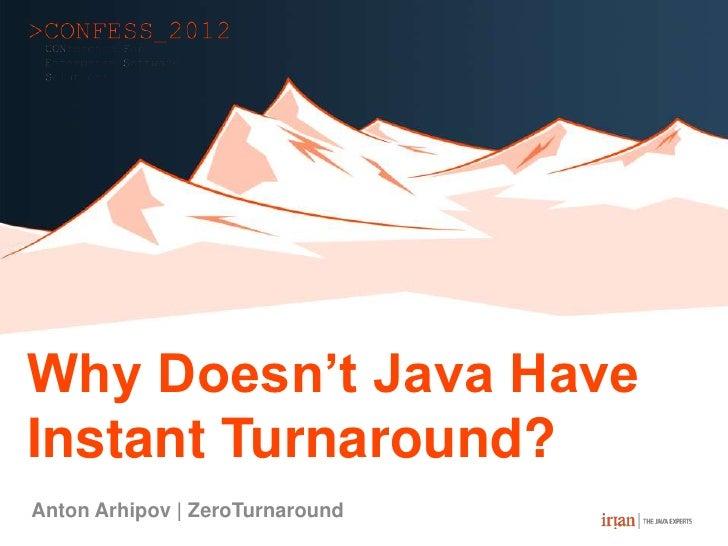 Why Doesn't Java HaveInstant Turnaround?Anton Arhipov | ZeroTurnaround