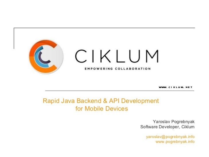Yaroslav Pogrebnyak Software Developer, Ciklum [email_address] www.pogrebnyak.info Rapid Java Backend & API Development  f...
