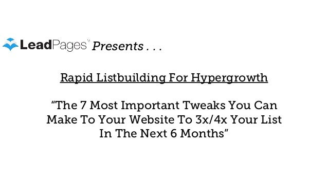 """Presents . . . Rapid Listbuilding For Hypergrowth """"The 7 Most Important Tweaks You Can Make To Your Website To 3x/4x Your ..."""